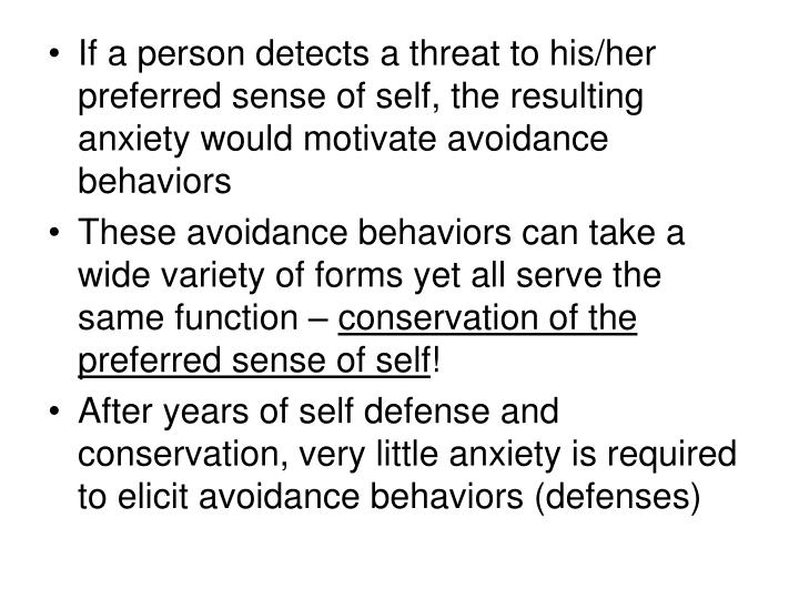If a person detects a threat to his/her preferred sense of self, the resulting anxiety would motivate avoidance behaviors
