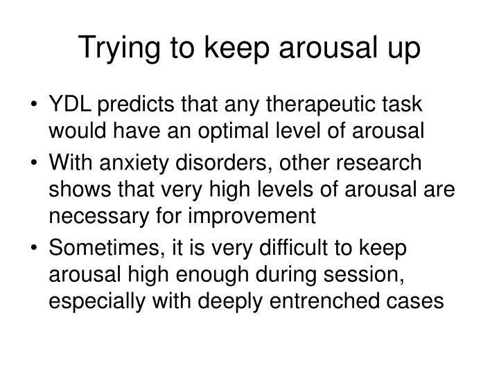 Trying to keep arousal up