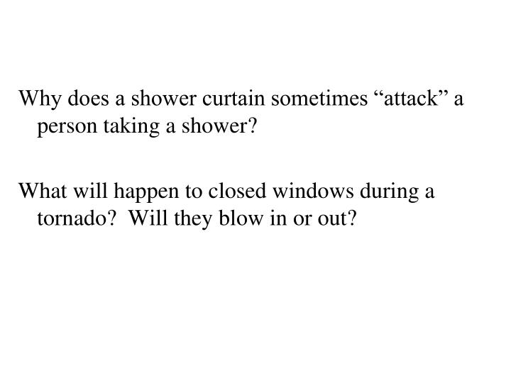 "Why does a shower curtain sometimes ""attack"" a person taking a shower?"