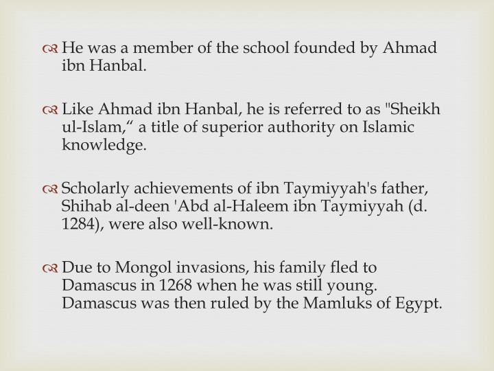 He was a member of the school founded by Ahmad ibn Hanbal.
