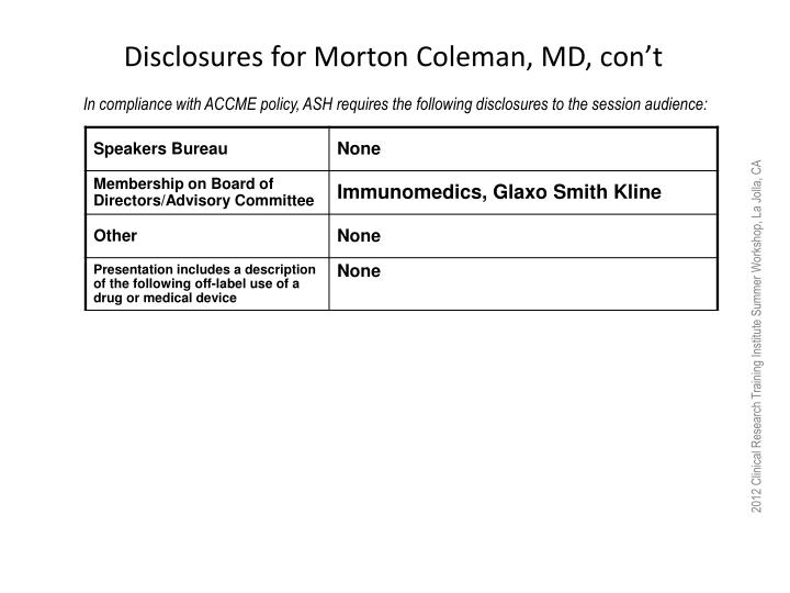 Disclosures for Morton Coleman, MD, con't