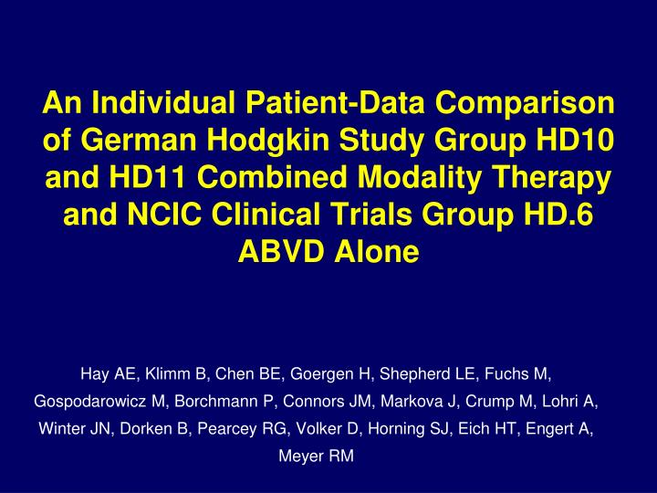 An Individual Patient-Data Comparison of German Hodgkin Study Group HD10 and HD11 Combined Modality Therapy and NCIC Clinical Trials Group HD.6 ABVD Alone