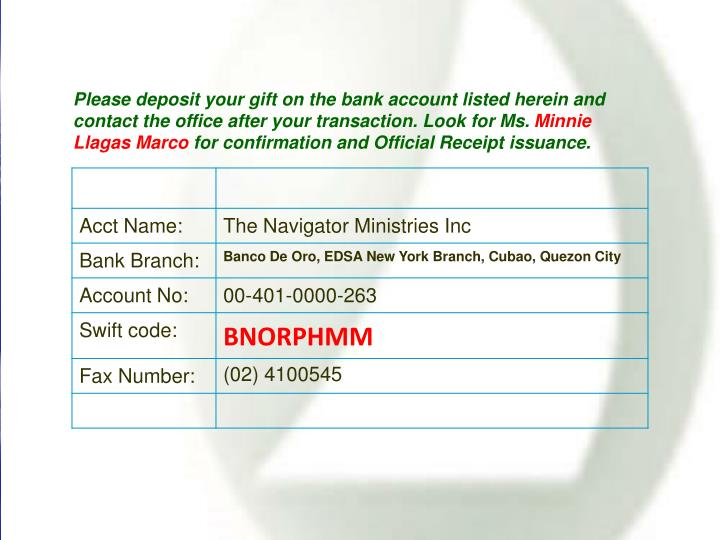 Please deposit your gift on the bank account listed herein and contact the office after your transaction. Look for Ms.