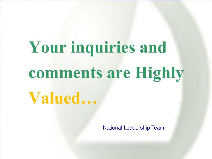 Your inquiries and comments are Highly