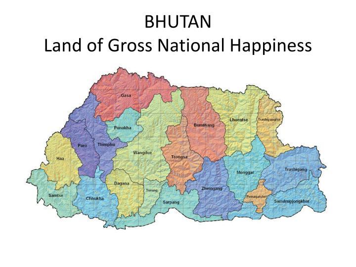 BHUTAN                                                Land of Gross National Happiness