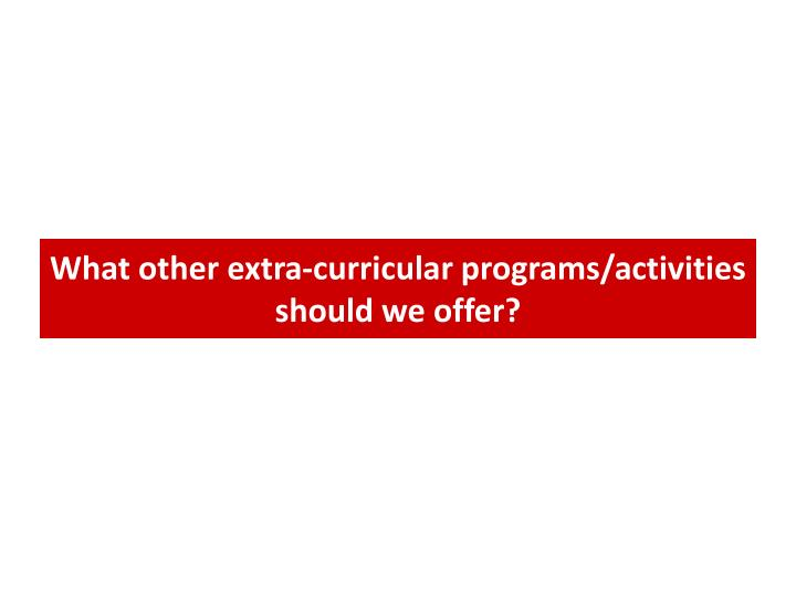 What other extra-curricular programs/activities should we offer?