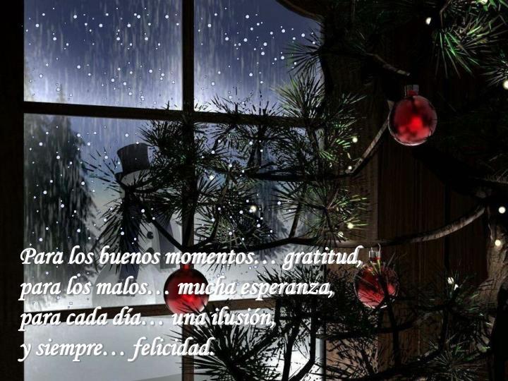 Para los buenos momentos… gratitud, para los malos… mucha esperanza,