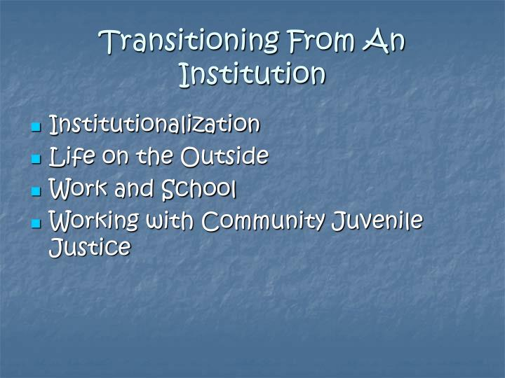 Transitioning from an institution