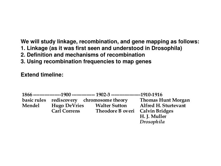 We will study linkage, recombination, and gene mapping as follows:
