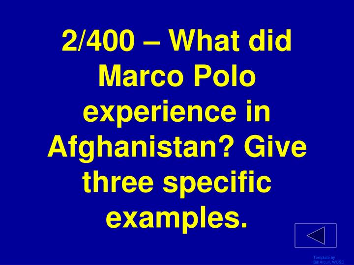 2/400 – What did Marco Polo experience in Afghanistan? Give three specific examples.