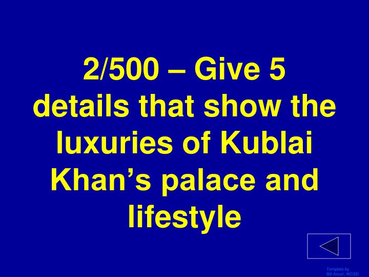 2/500 – Give 5 details that show the luxuries of Kublai Khan's palace and lifestyle