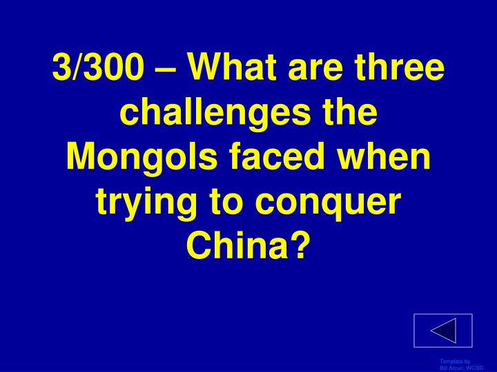 3/300 – What are three challenges the Mongols faced when trying to conquer China?