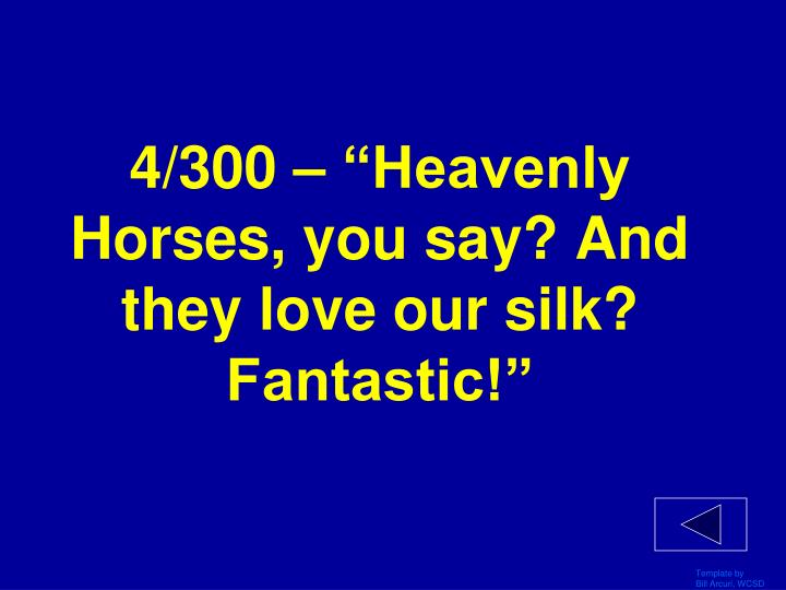 "4/300 – ""Heavenly Horses, you say? And they love our silk? Fantastic!"""
