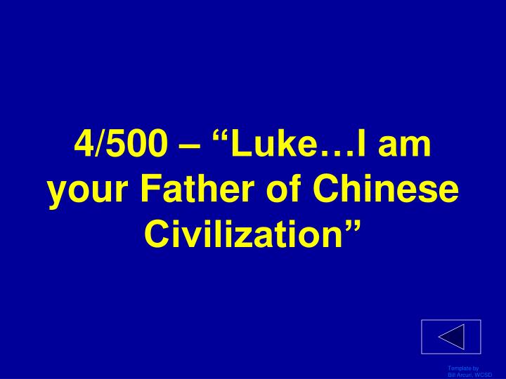 "4/500 – ""Luke…I am your Father of Chinese Civilization"""
