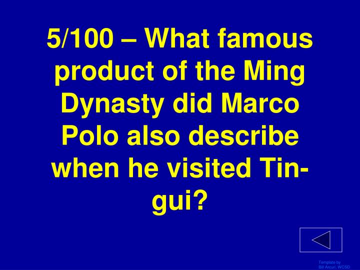 5/100 – What famous product of the Ming Dynasty did Marco Polo also describe when he visited Tin-gui?