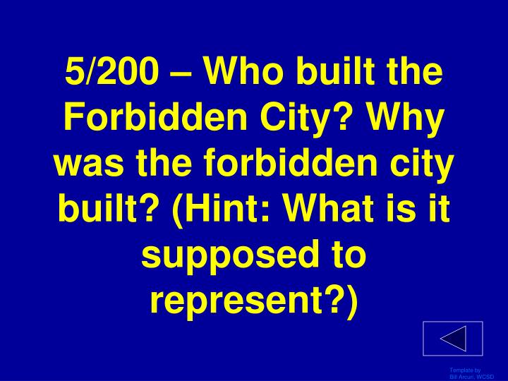 5/200 – Who built the Forbidden City? Why was the forbidden city built? (Hint: What is it supposed to represent?)