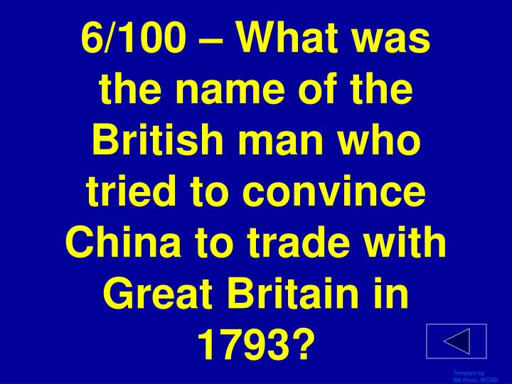 6/100 – What was the name of the British man who tried to convince China to trade with Great Britain in 1793?