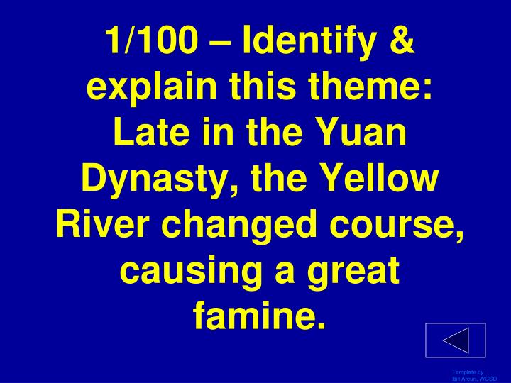 1/100 – Identify & explain this theme: Late in the Yuan Dynasty, the Yellow River changed course, ...