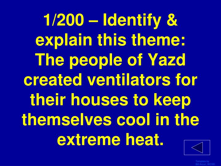 1/200 – Identify & explain this theme: The people of Yazd created ventilators for their houses to keep themselves cool in the extreme heat.