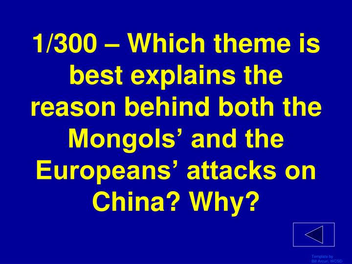 1/300 – Which theme is best explains the reason behind both the Mongols' and the Europeans' attacks on China? Why?