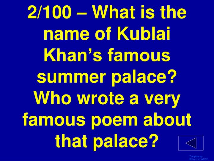 2/100 – What is the name of Kublai Khan's famous summer palace? Who wrote a very famous poem about that palace?