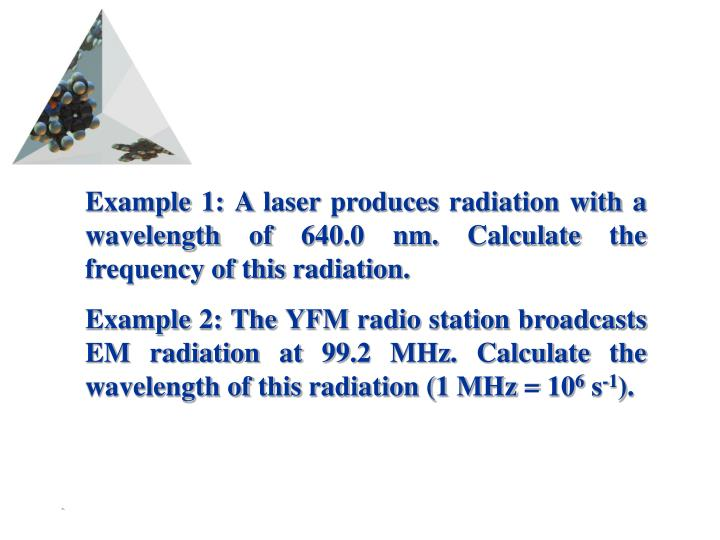 Example 1: A laser produces radiation with a wavelength of 640.0 nm. Calculate the frequency of this radiation.