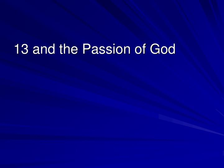 13 and the Passion of God