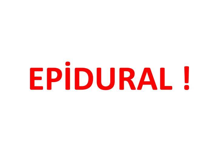 EPİDURAL !