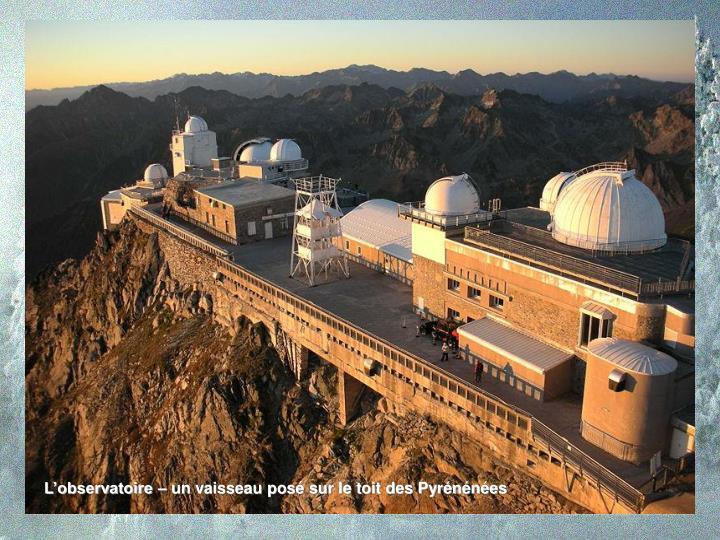 L'observatoire – un vaisseau posé sur le toit des Pyrénénées