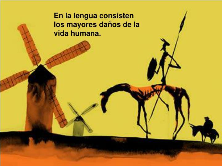 En la lengua consisten los mayores daños de la vida humana.