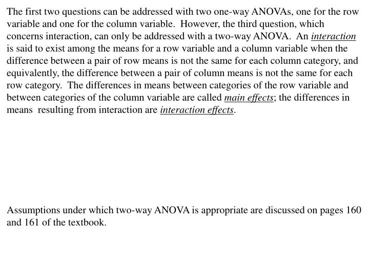 The first two questions can be addressed with two one-way ANOVAs, one for the row variable and one for the column variable.  However, the third question, which concerns interaction, can only be addressed with a two-way ANOVA.  An