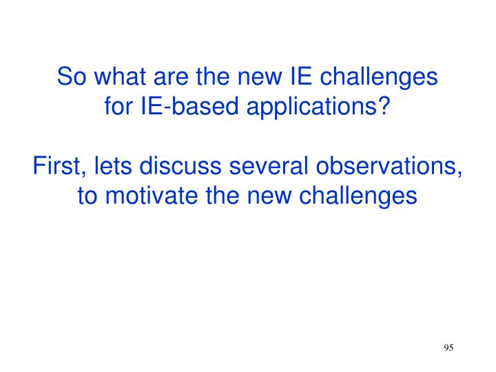 So what are the new IE challenges