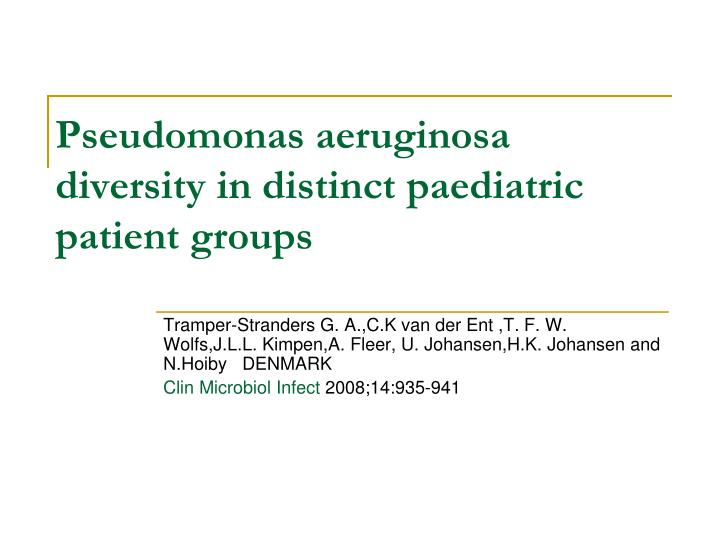 Pseudomonas aeruginosa diversity in distinct paediatric patient groups