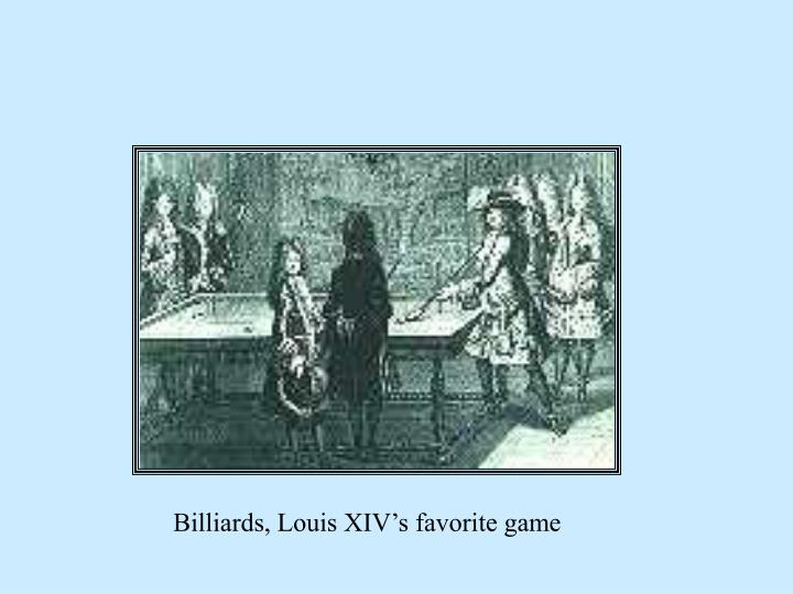 Billiards, Louis XIV's favorite game