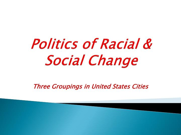 Politics of Racial & Social Change