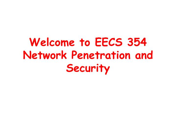 Welcome to eecs 354 network penetration and security