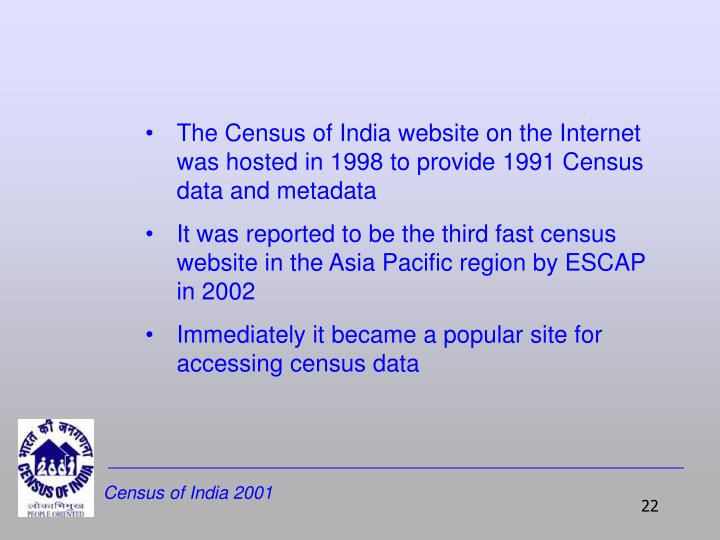 The Census of India website on the Internet  was hosted in 1998 to provide 1991 Census data and metadata