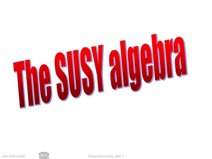 The SUSY algebra