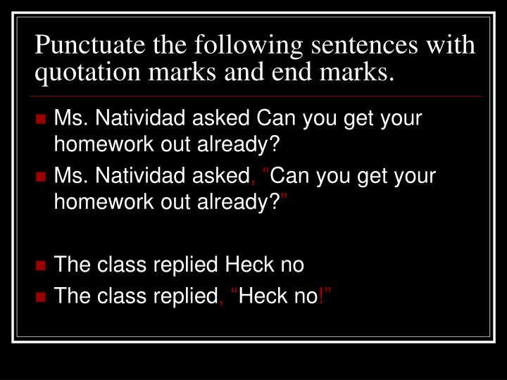 Punctuate the following sentences with quotation marks and end marks.