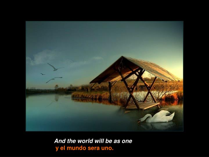 And the world will be as one