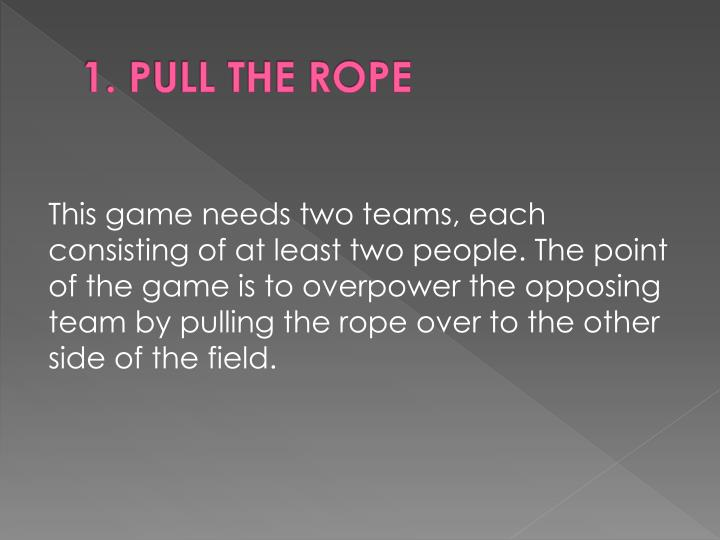 1. PULL THE ROPE