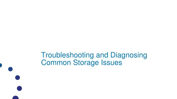 Troubleshooting and Diagnosing Common Storage Issues