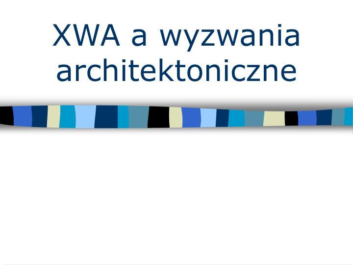 XWA a wyzwania architektoniczne
