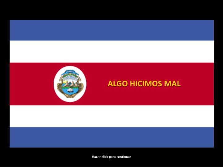 ALGO HICIMOS MAL