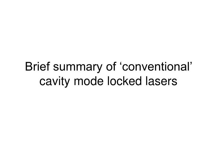 Brief summary of 'conventional' cavity mode locked lasers