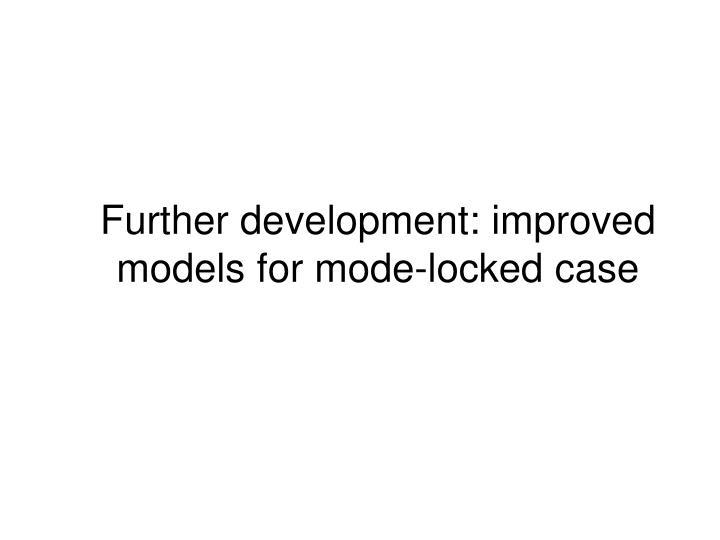 Further development: improved models for mode-locked case