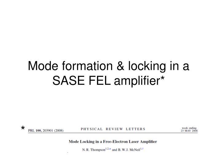 Mode formation & locking in a SASE FEL amplifier*