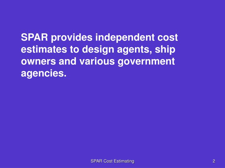 SPAR provides independent cost estimates to design agents, ship owners and various government agenci...