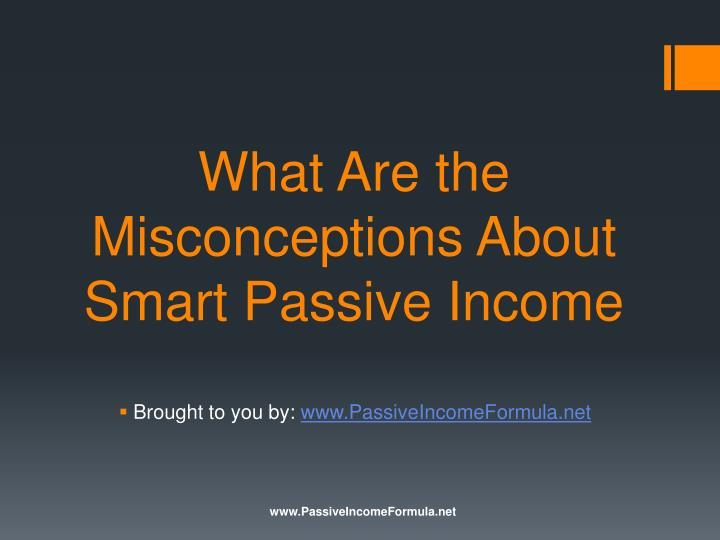 What Are the Misconceptions About Smart Passive Income
