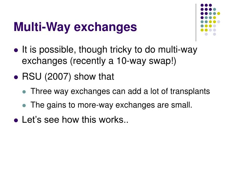 Multi-Way exchanges